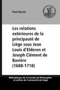 Les relations extérieures de la principauté de Liège sous Jean Louis d'Elderen et Joseph Clément de Bavière (1688-1718)