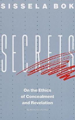 Secrets: On the Ethics of Concealment and Revelation