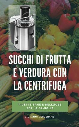 Succhi di frutta e verdura con la centrifuga