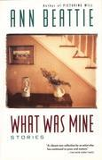 What Was Mine: &amp; Other Stories