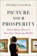 Picture Your Prosperity: Smart Money Moves to Turn Your Vision into Reality