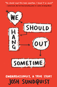 We Should Hang Out Sometime--Free Preview Edition (The First 4 Chapters): Embarrassingly, a true story