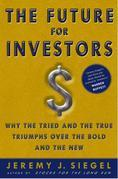 The Future for Investors: Why the Tried and the True Triumphs Over the Bold and the New