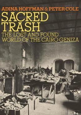 Sacred Trash: The Lost and Found World of the Cairo Geniza