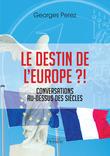Le Destin de l'Europe ?! - Conversations au-dessus des siècles