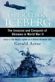 Operation Iceberg: The Invasion and Conquest of Okinawa in World War II