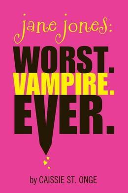 Jane Jones: Worst. Vampire. Ever.