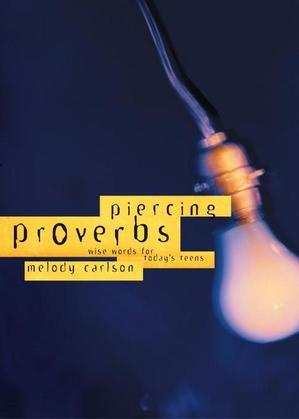 Piercing Proverbs: Wise Words for Today's Generation