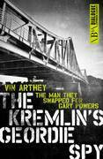The Kremlin's Geordie Spy: The Man They Swapped for Gary Powers