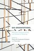 Dis-orientations: Philosophy, Literature and the Lost Grounds of Modernity