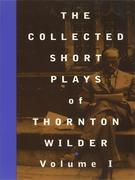 The Collected Short Plays of Thornton Wilder, Volume I