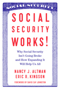Social Security Works!: Why Social Security Isn¿t Going Broke and How Expanding It Will Help Us All