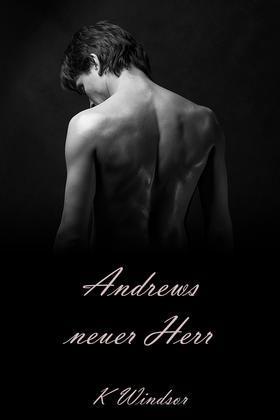Andrews neuer Herr: Eine erotische Gay BDSM Fantasie