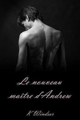 Le Nouveau Maître d'Andrew: Une Histoire Erotique Gay BDSM