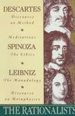 The Rationalists: Descartes: Discourse on Method &amp; Meditations; Spinoza: Ethics; Leibniz: Monadolo gy &amp; Discourse on Metaphysics