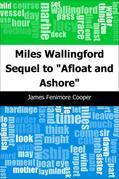 """Miles Wallingford: Sequel to """"Afloat and Ashore"""""""