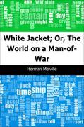 White Jacket; Or, The World on a Man-of-War