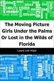 The Moving Picture Girls Under the Palms: Or Lost in the Wilds of Florida