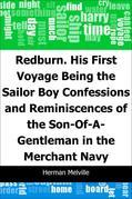 Redburn. His First Voyage: Being the Sailor Boy Confessions and Reminiscences of the Son-Of-A-Gentleman in the Merchant Navy
