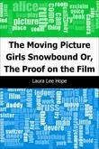 The Moving Picture Girls Snowbound: Or, The Proof on the Film