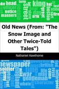 "Old News: (From: ""The Snow Image and Other Twice-Told Tales"")"