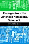 Passages from the American Notebooks, Volume 2.