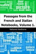Passages from the French and Italian Notebooks, Volume 1.