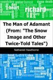 "The Man of Adamant: (From: ""The Snow Image and Other Twice-Told Tales"")"