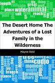 The Desert Home: The Adventures of a Lost Family in the Wilderness