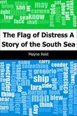 The Flag of Distress: A Story of the South Sea