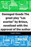 "Damaged Goods: The great play ""Les avaries"" by Brieux, novelized with the approval of the author"