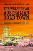 The Welsh in an Australian Gold Town: Ballarat, Victoria 1850-1900