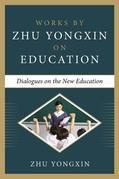 Dialogues on the New Education (Works by Zhu Yongxin on Education Series)