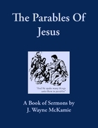 The Parables of Jesus: A Book of Sermons By: J. Wayne McKamie
