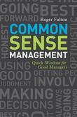 Common Sense Management: Quick Wisdoms for Good Managers