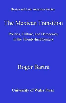 The Mexican Transition: Politics, Culture & Democracy in the Twenty-first Century