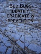 Bed Bugs - Identify, Eradicate & Prevention