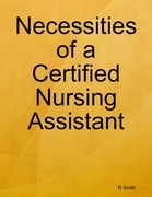 Necessities of a Certified Nursing Assistant