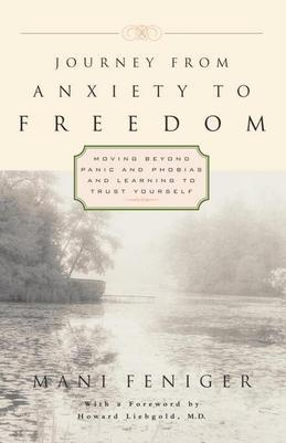 Journey from Anxiety to Freedom: Moving Beyond Panic and Phobias and Learning to Trust Yourself