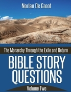 Bible Story Questions Volume Two: The Monarchy Through the Exile and Return