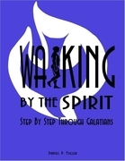 Walking By the Spirit: Step By Step Through Galatians