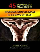 45 Bodybuilder Meal Recipes: Increase Muscle Mass In 10 Days!