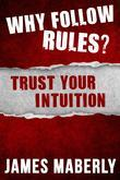 Why Follow Rules?: Trust your Intuition
