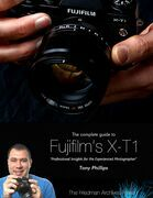 The Complete Guide to Fujifilm's X-t1 Camera
