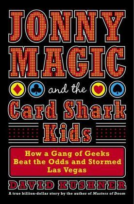 Jonny Magic and the Card Shark Kids: How a Gang of Geeks Beat the Odds and Stormed Las Vegas
