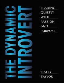 The Dynamic Introvert: Leading Quietly with Passion and Purpose