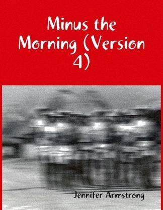 Minus the Morning (Version 4)