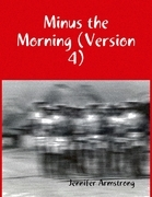 Minus the Morning (Version 4)