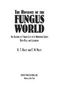 The Romance of the Fungus World: An Account of Fungus Life in Its Numerous Guises Both Real and Legendary