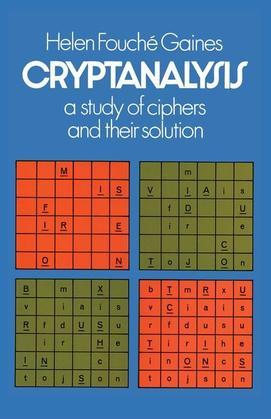 Cryptanalysis: A Study of Ciphers and Their Solution